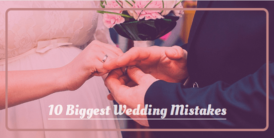 10 Biggest Wedding Mistakes